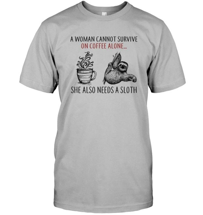 A woman cannot survive on coffee alone she also needs a sloth shirt