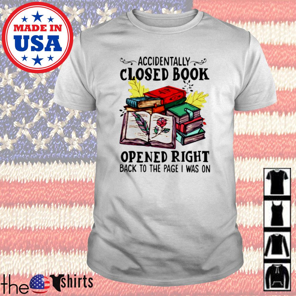 Accidentally closed book opened right back to the page I was on shirt