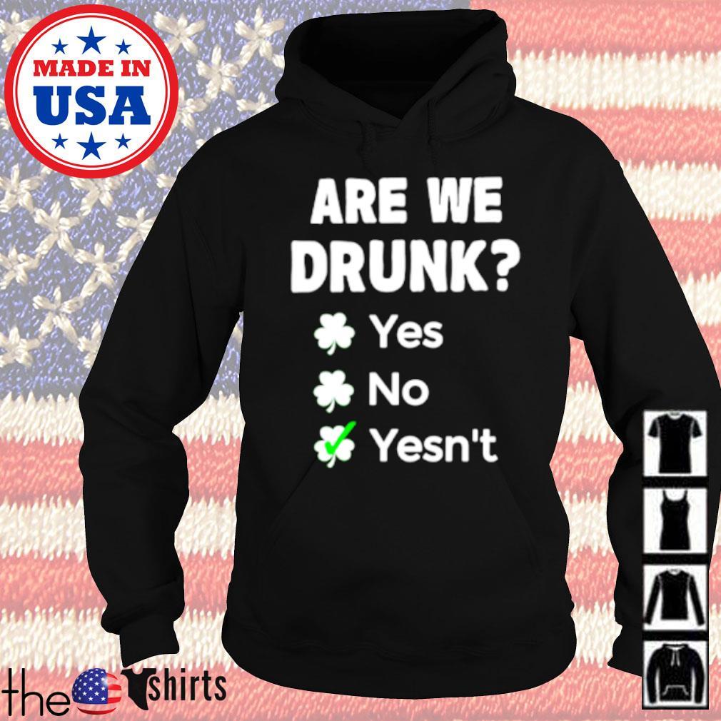 Are we drunk yes no yesn't Irish s Hoodie