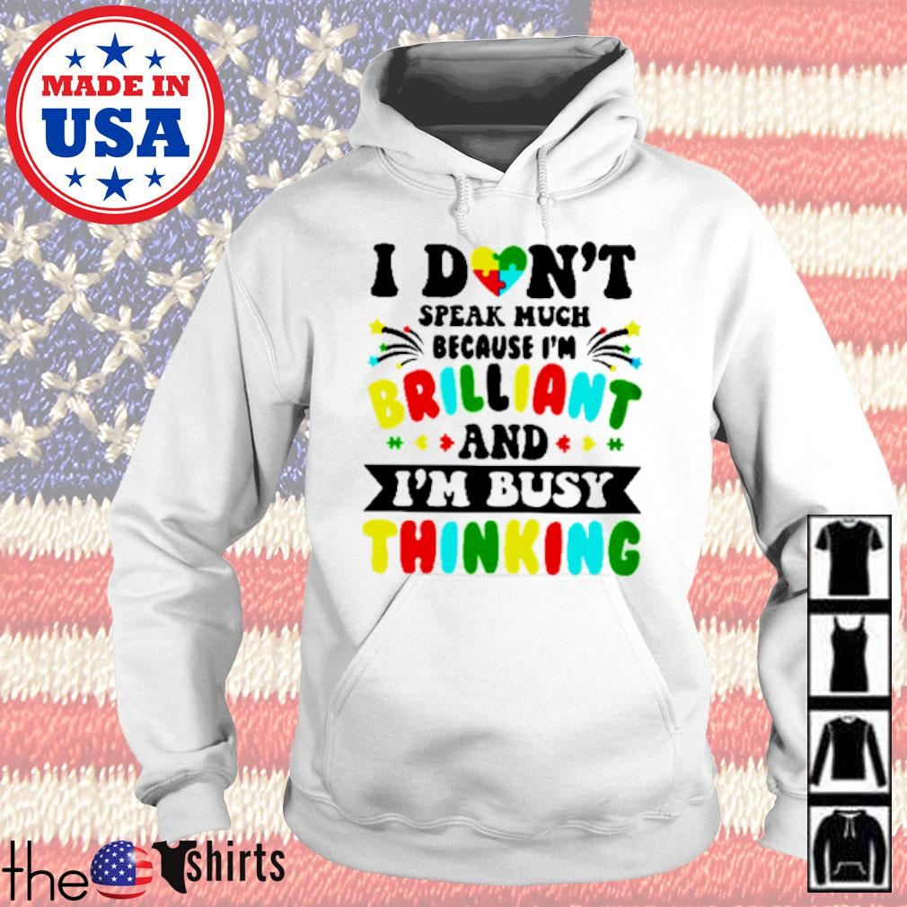 Autism I don_t speak much because I_m brilliant and I_m busy thinking s Hoodie