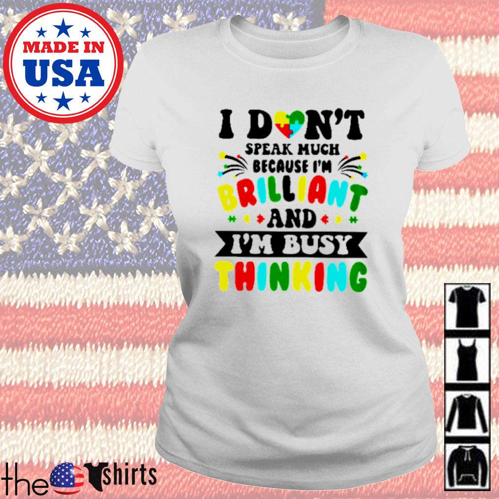 Autism I don_t speak much because I_m brilliant and I_m busy thinking s Ladies tee