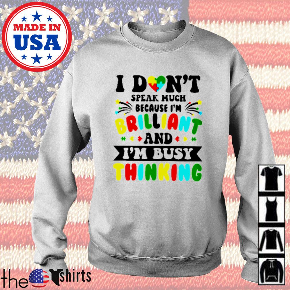 Autism I don_t speak much because I_m brilliant and I_m busy thinking s Sweater