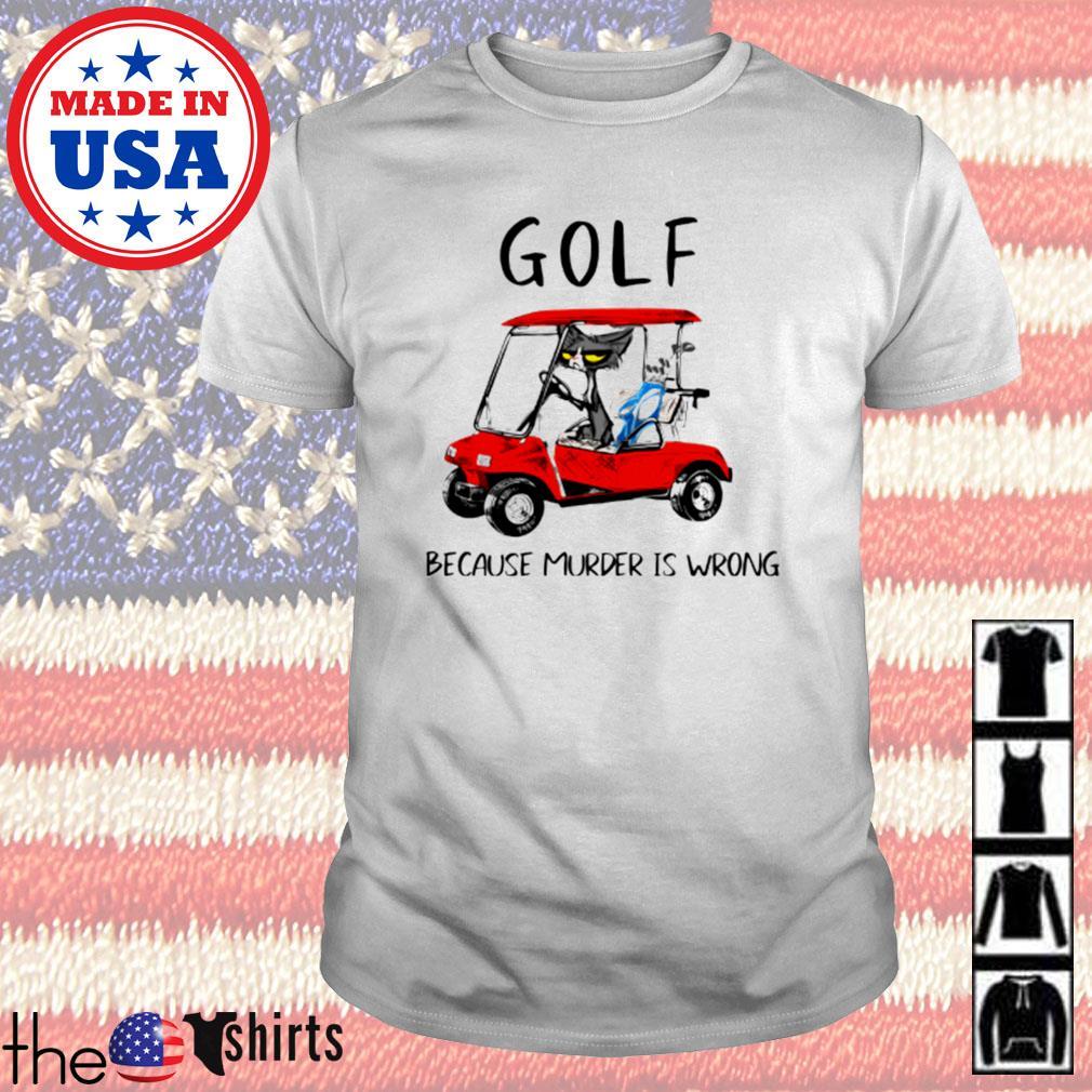 Cat golf because murder is wrong shirt