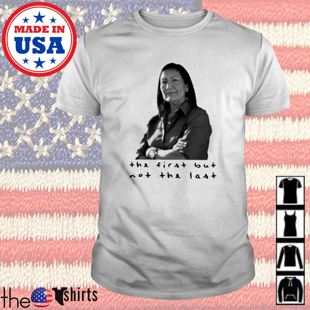 Deb Haaland the first but not the last shirt