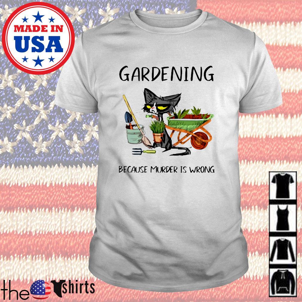 Gardening because murder is wrong shirt