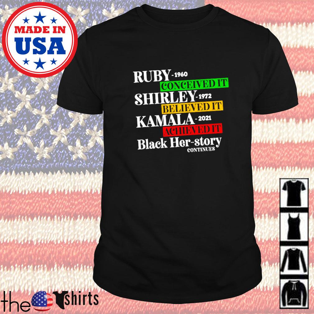 Ruby 1960 Conceived It Shirley 1972 believed it Kamala 2021 Achieved it black her story continues shirt