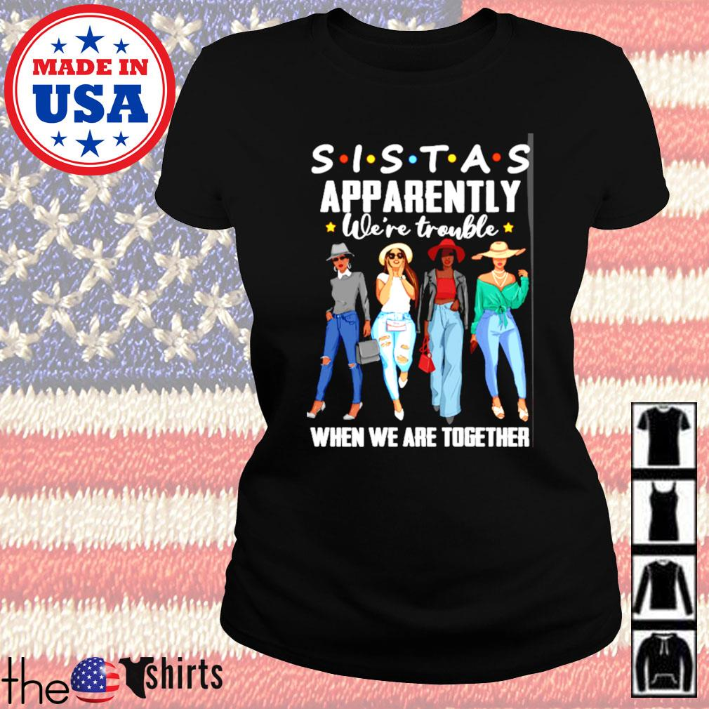 Sistas apparently we're trouble when we are together who knew s Ladies tee