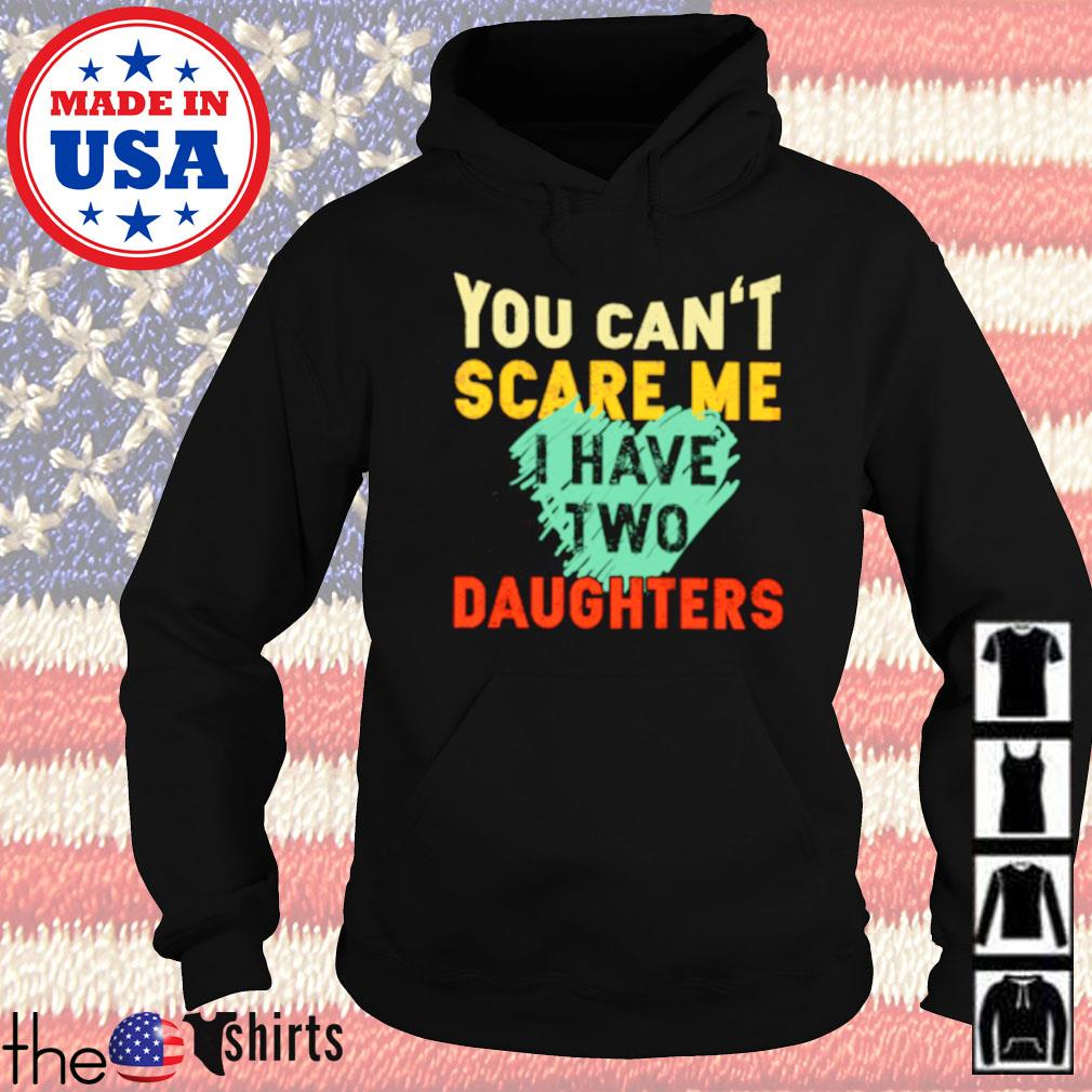 You can't scare me I have two daughters s Hoodie