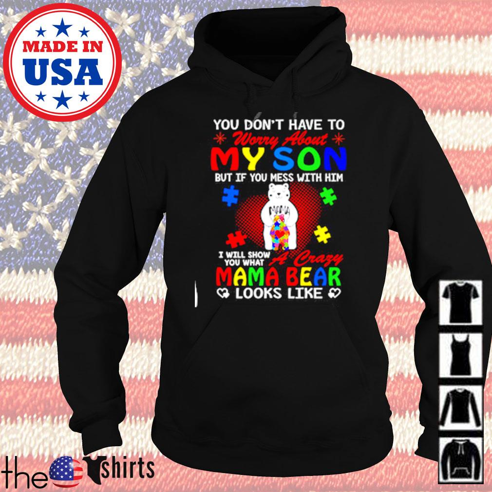 You don't have to worry abouty my son I will show you what a crazy Mama bear looks like s Hoodie