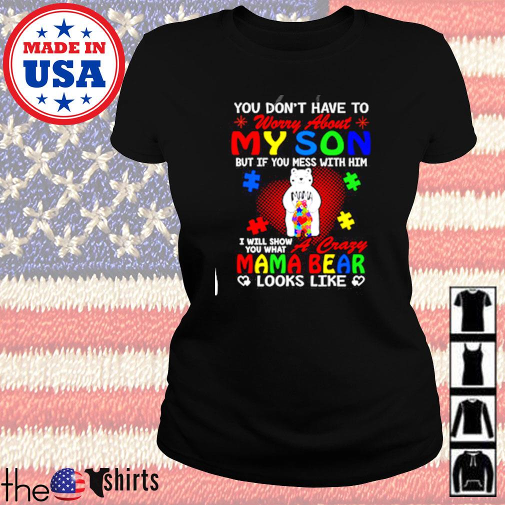 You don't have to worry abouty my son I will show you what a crazy Mama bear looks like s Ladies tee