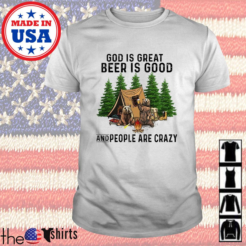 Camping god is great beer is good and people are crazy shirt