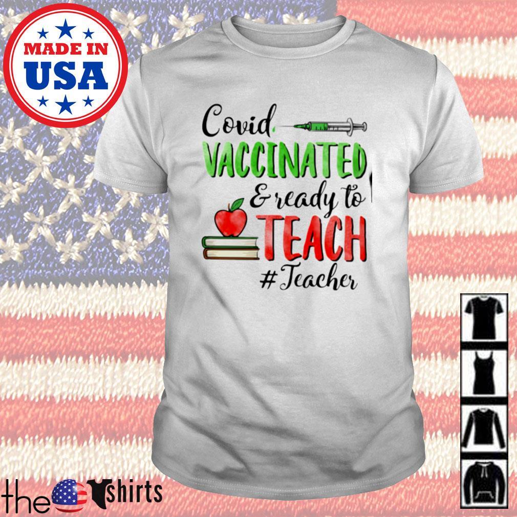 Covid vaccinated ready to teach teacher shirt