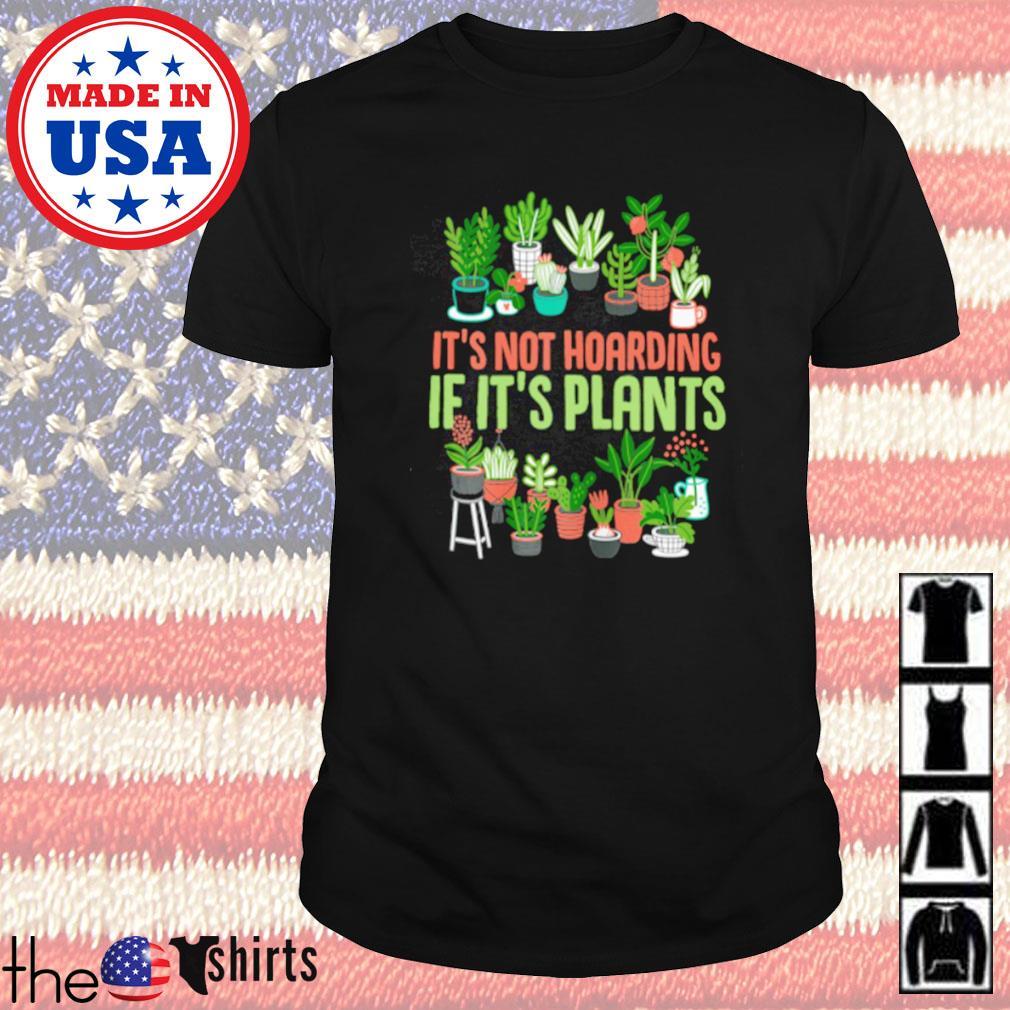 Garden it's not hoarding if it's plants shirt