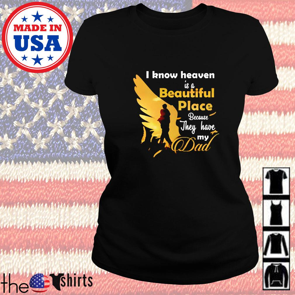 I know heaven is a beautiful place because they have my dad s Ladies tee