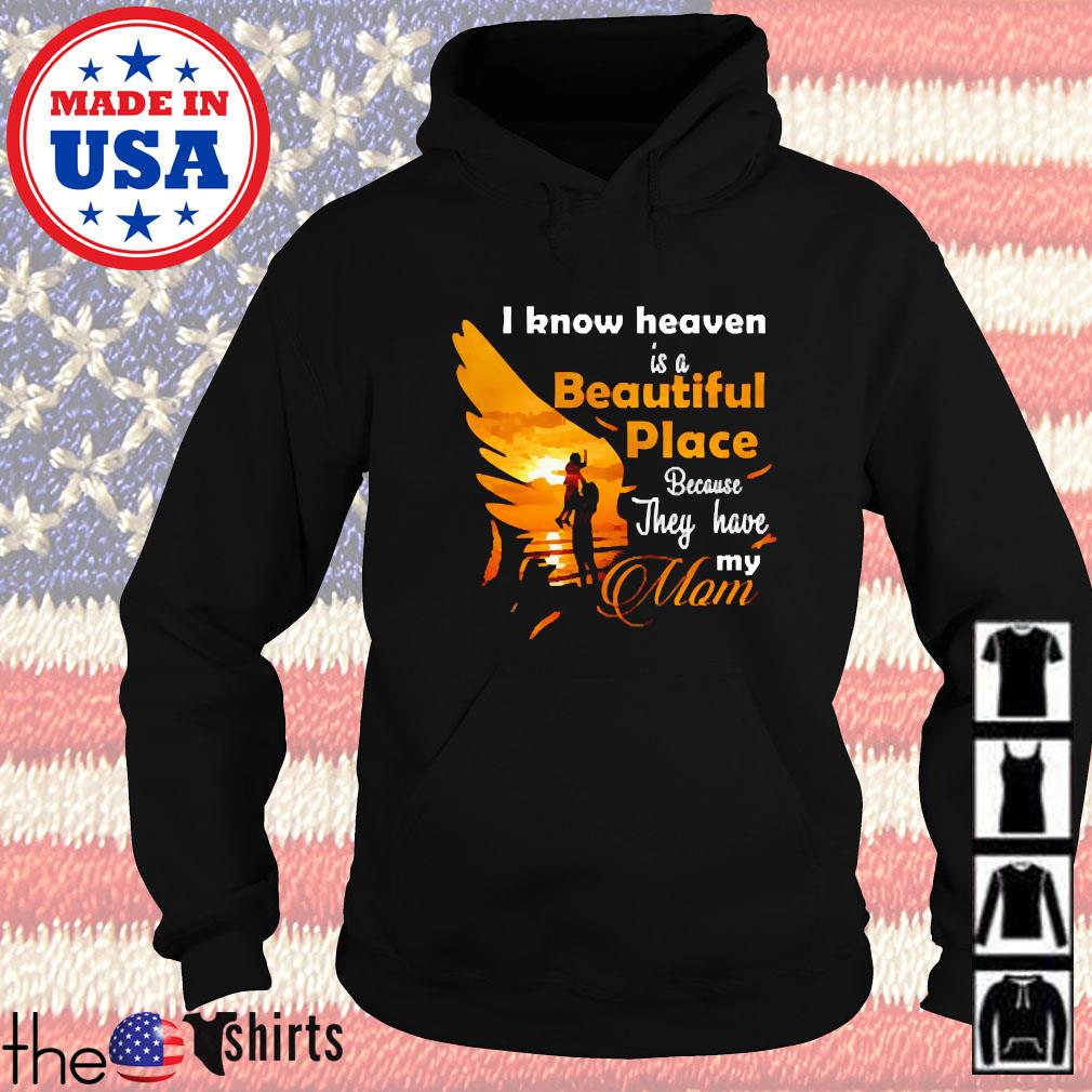 I know heaven is a beautiful place because they have my mom s Hoodie