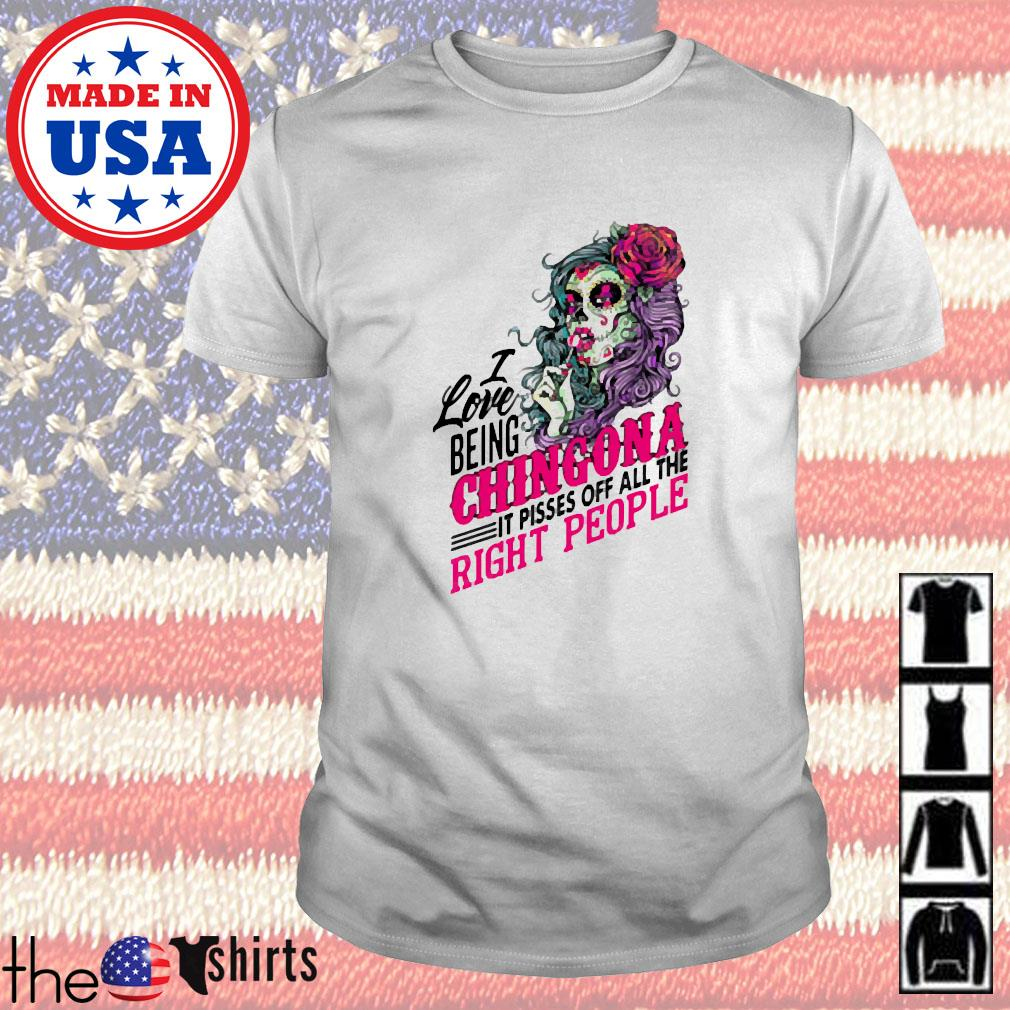I love being chingona it pisses off right people shirt