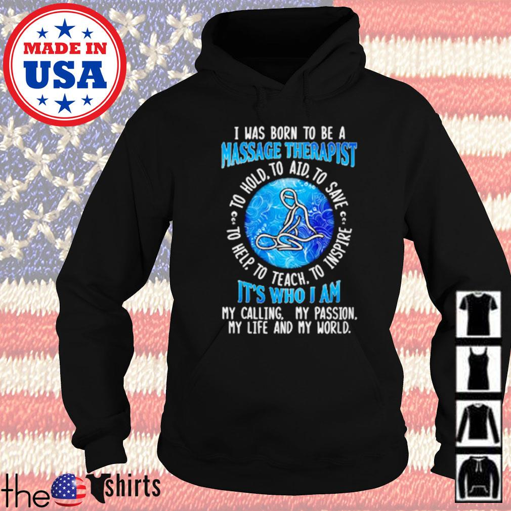 I was born to be a Massage Therapist it's who I am my life and my world Hoodie