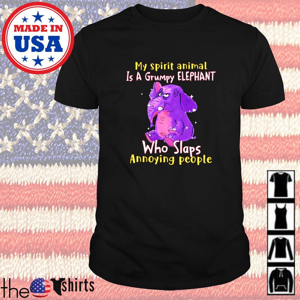 My spirit animal is a grumpy elephant who slaps annoying people shirt