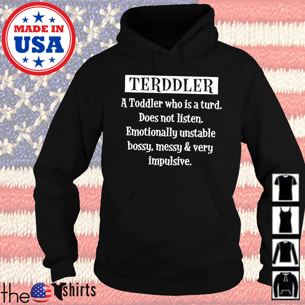 Terddler a toddler who is a turd does not listen emotinally unstable s Hoodie