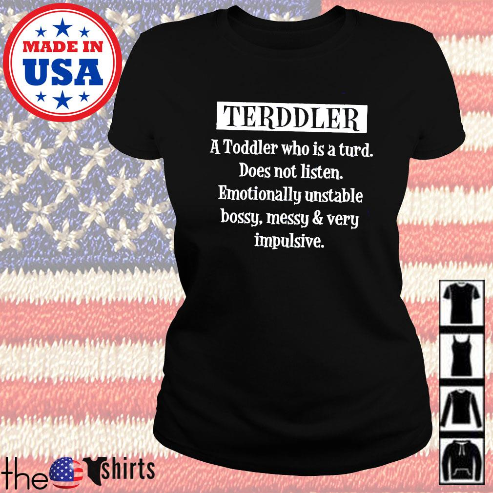 Terddler a toddler who is a turd does not listen emotinally unstable s Ladies tee