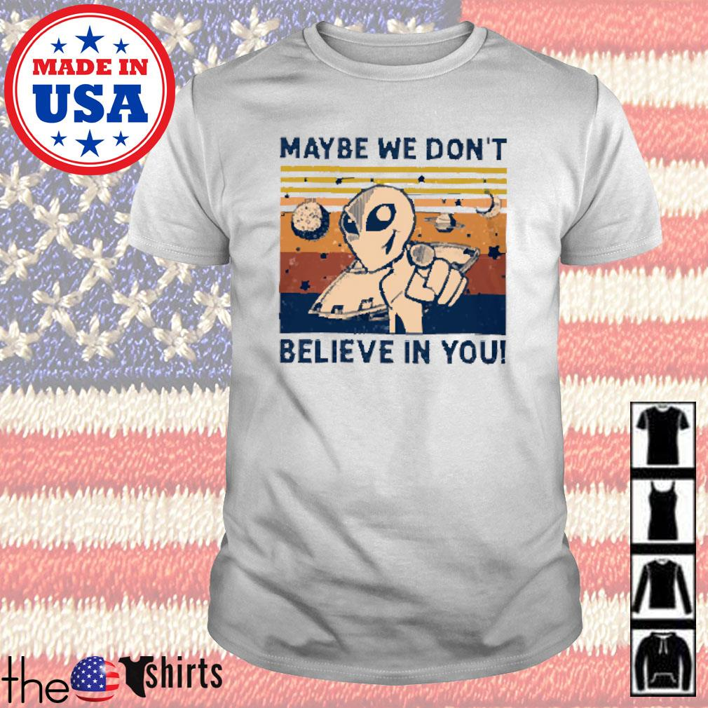 Vintage aliens maybe we don't believe in you shirt