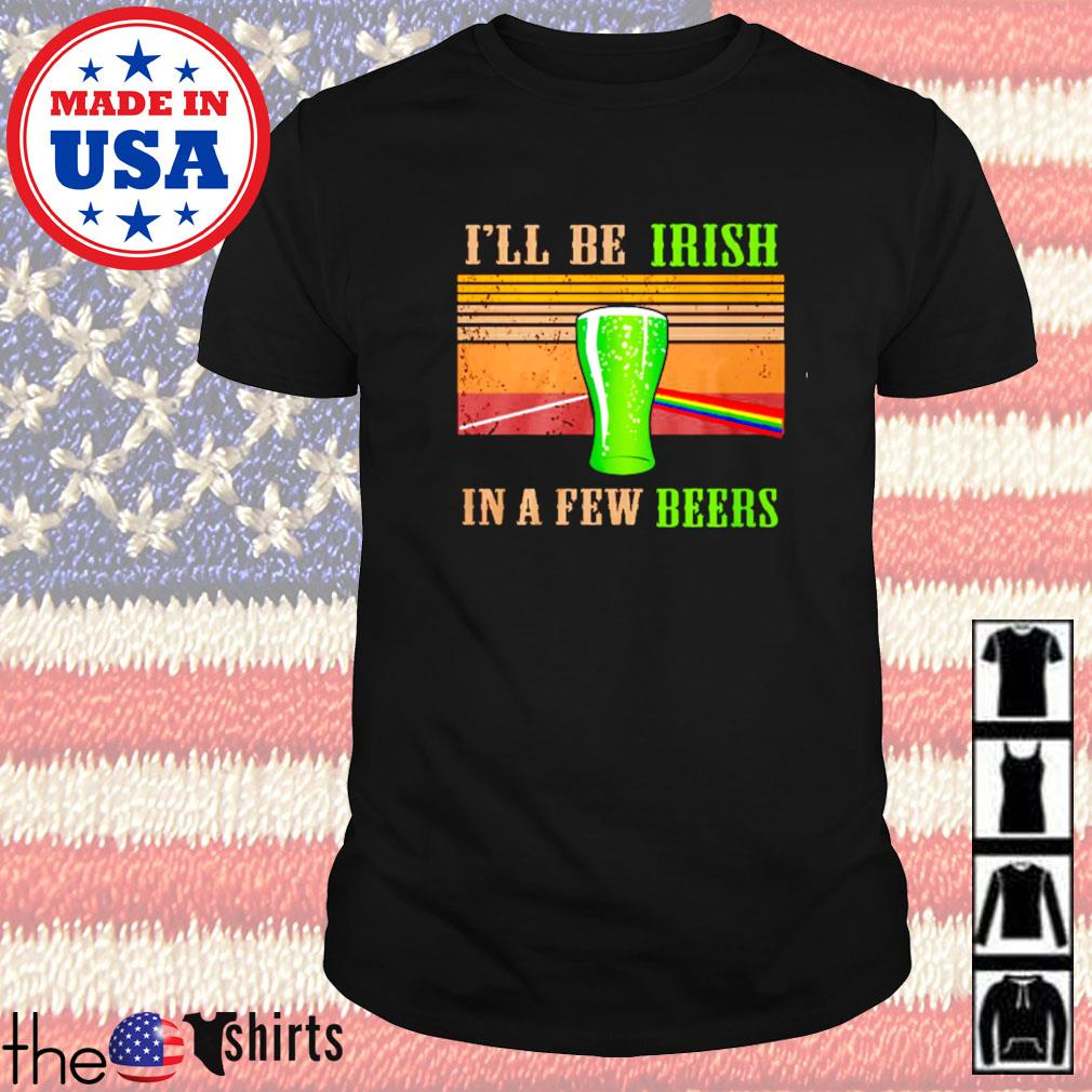 Vintage I'll be Irish in a few beers shirt