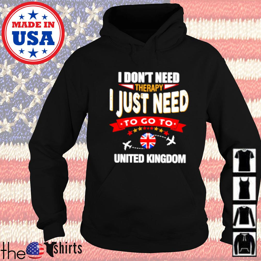 I don't need therapy I just need to go to United Kingdom Hoodie