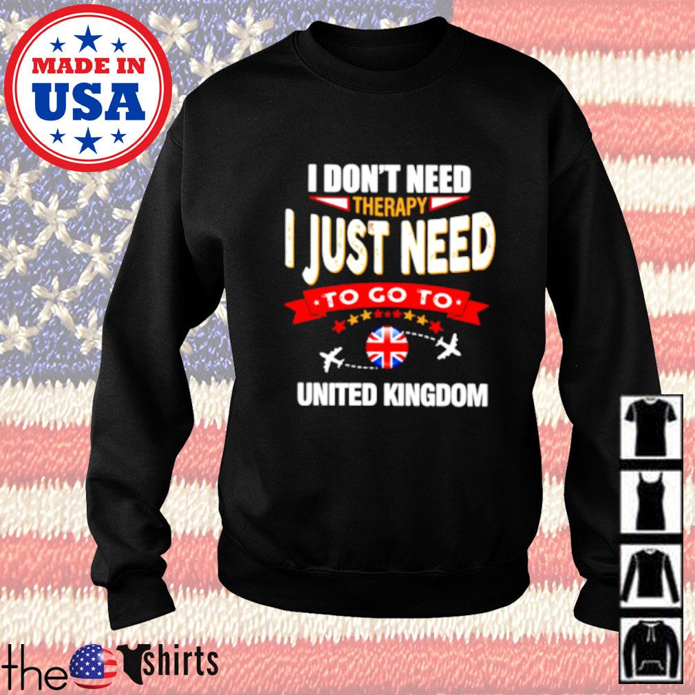 I don't need therapy I just need to go to United Kingdom Sweater