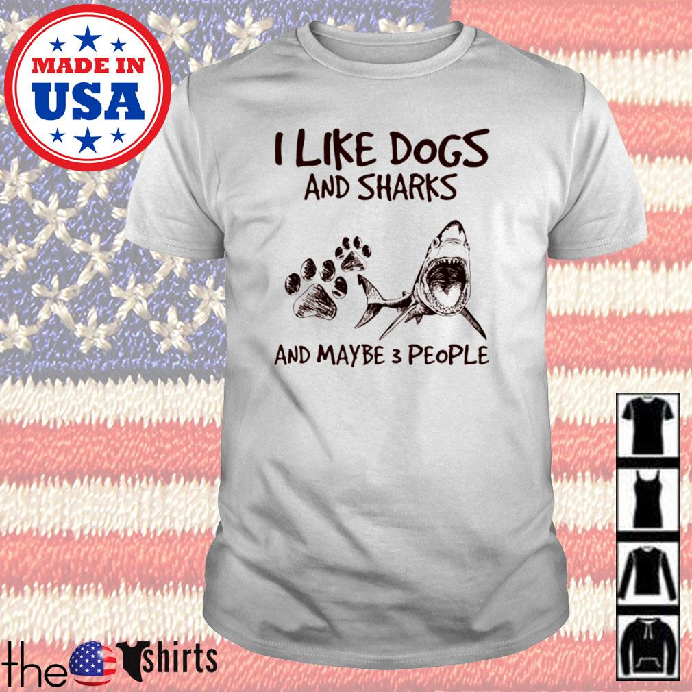I like dogs and sharks and maybe 3 people shirt