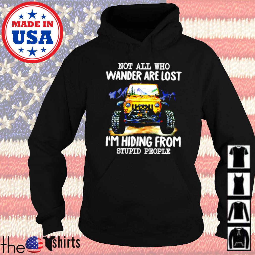 Jeep not all who wander are lost I'm hiding from stupid people Hoodie