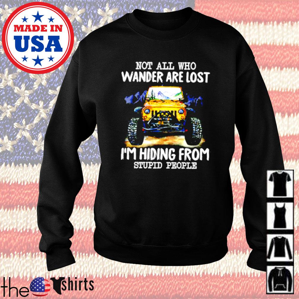 Jeep not all who wander are lost I'm hiding from stupid people Sweater