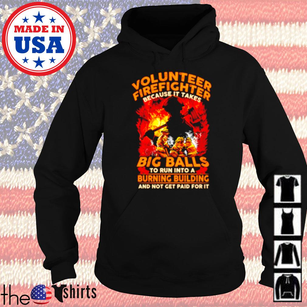 Volunteer firefighter because it takes big balls to run into a burning building and not get paid for it Hoodie