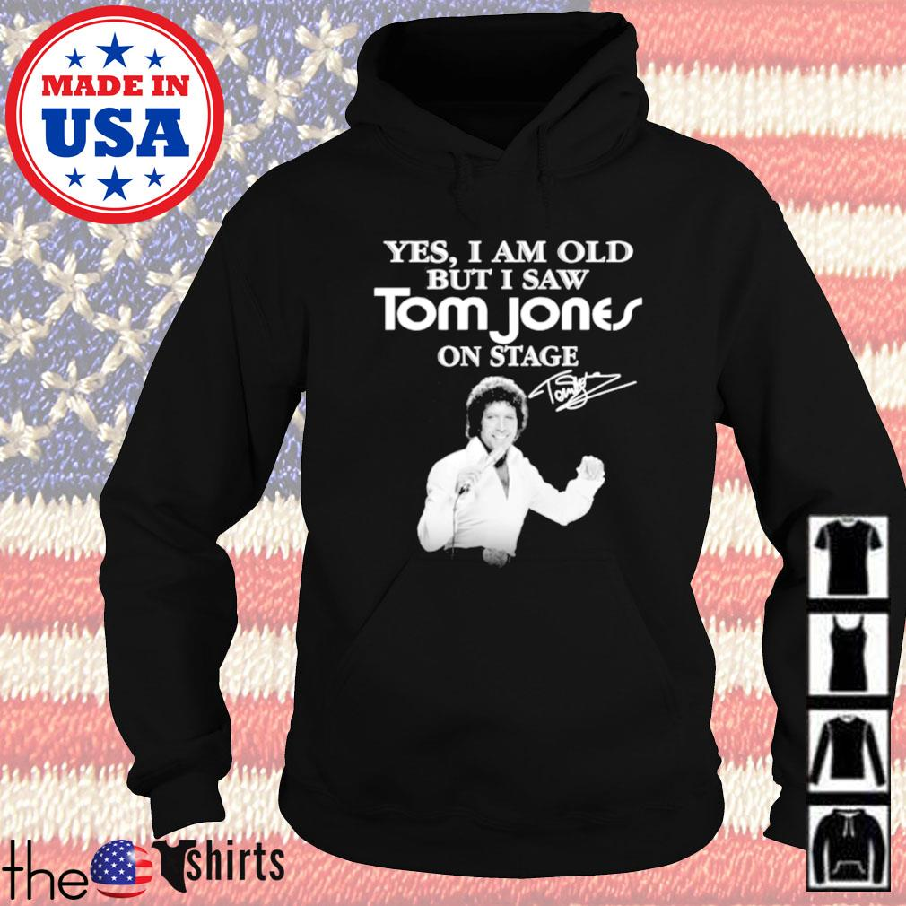 Yes I am old but I saw Tom Jones on stage signature Hoodie