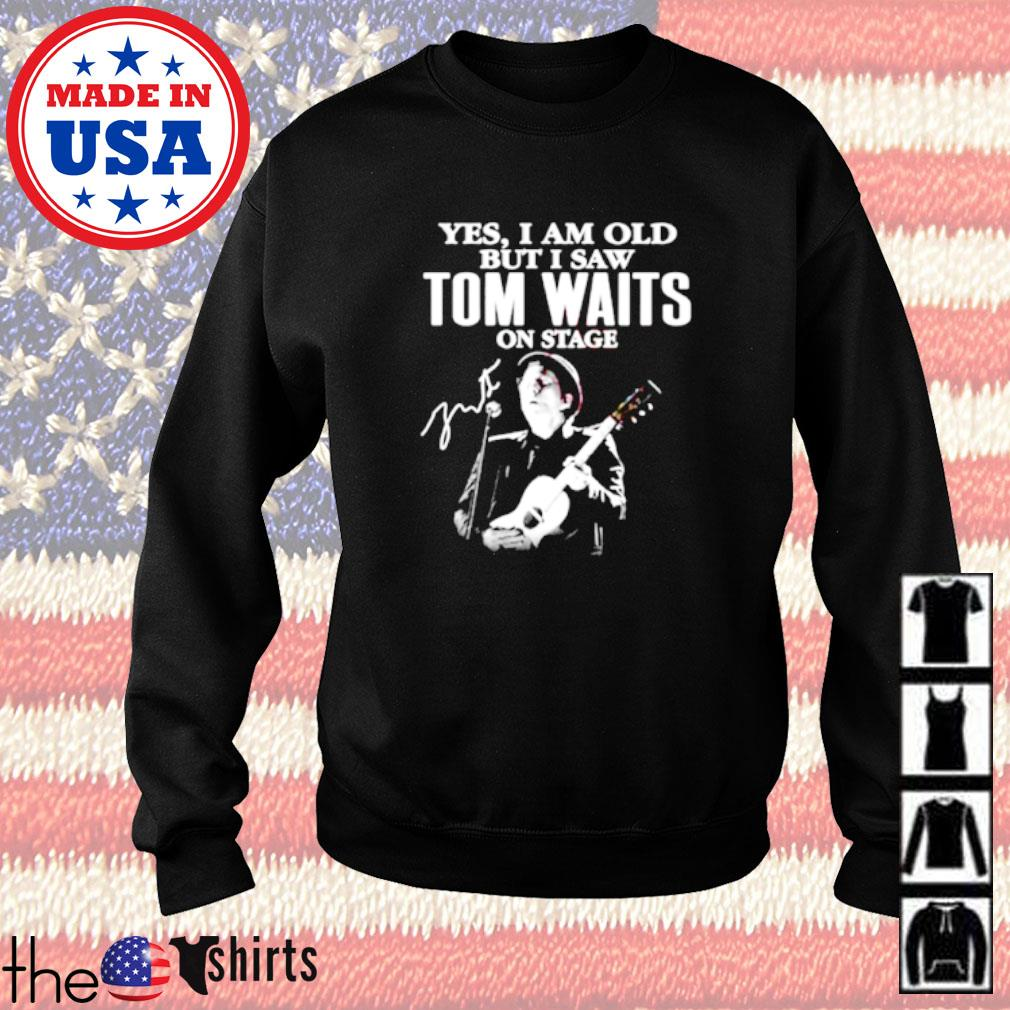 Yes I am old but I saw Tom Waits on stage signature Sweater