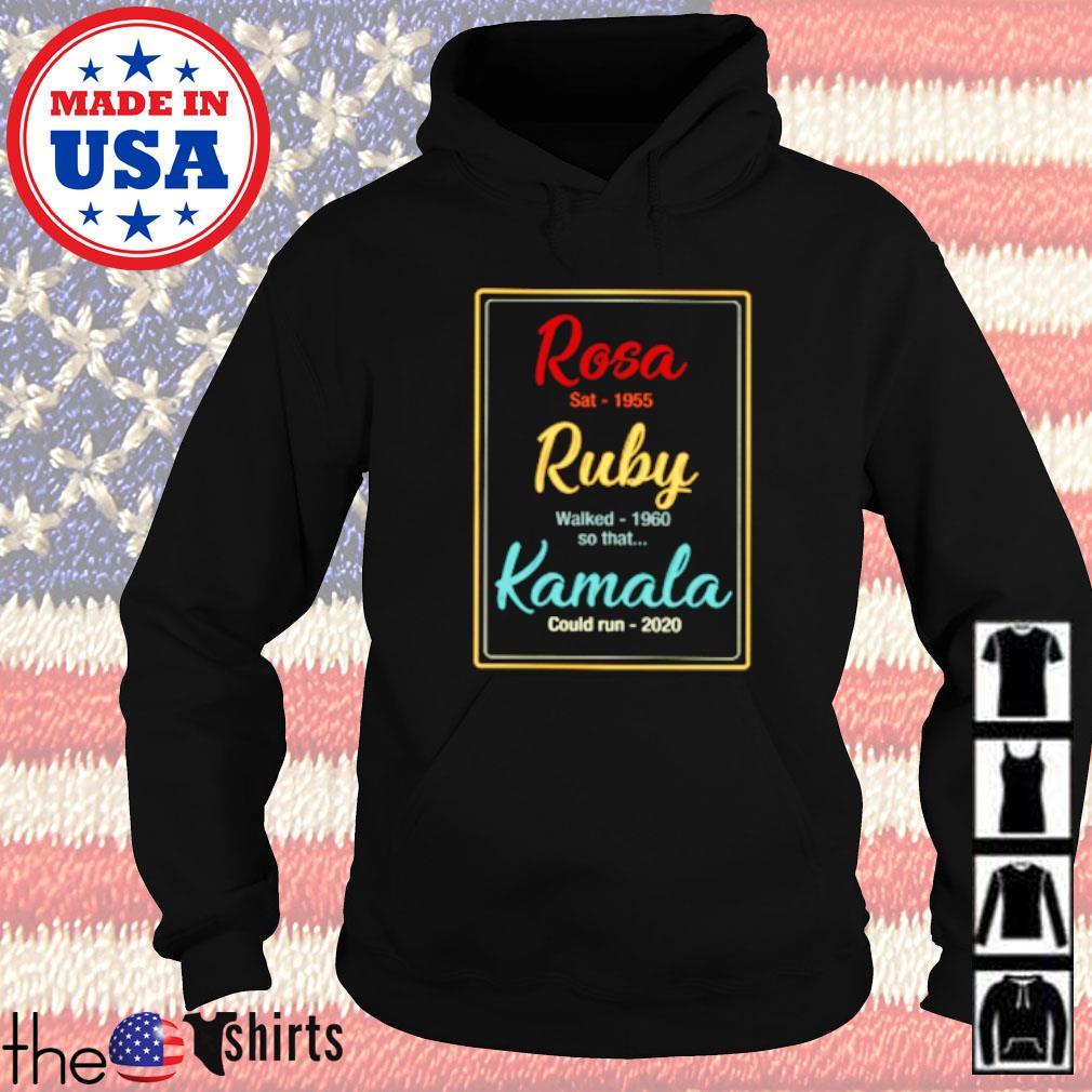Rosa sat 1955 Ruby walk 1960 so that Kamala could run 2020 Hoodie