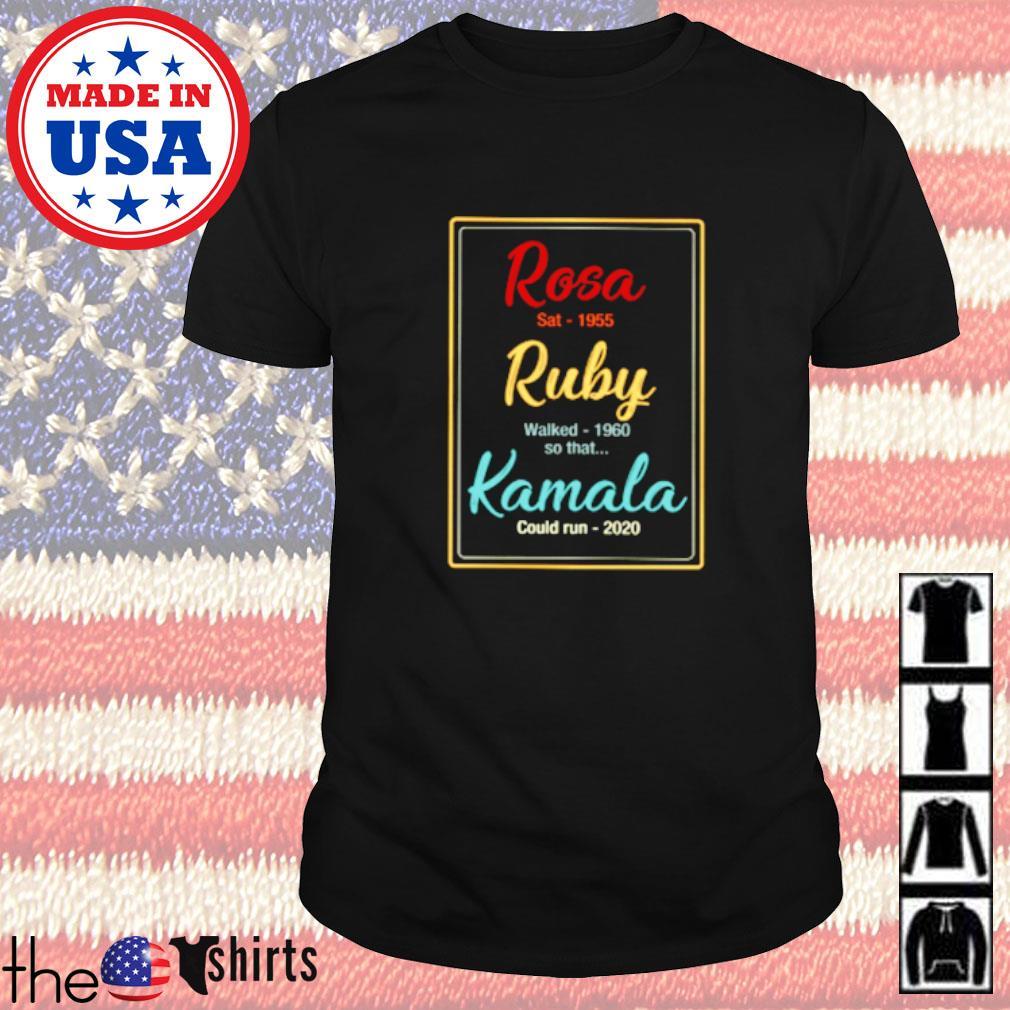 Rosa sat 1955 Ruby walk 1960 so that Kamala could run 2020 shirt