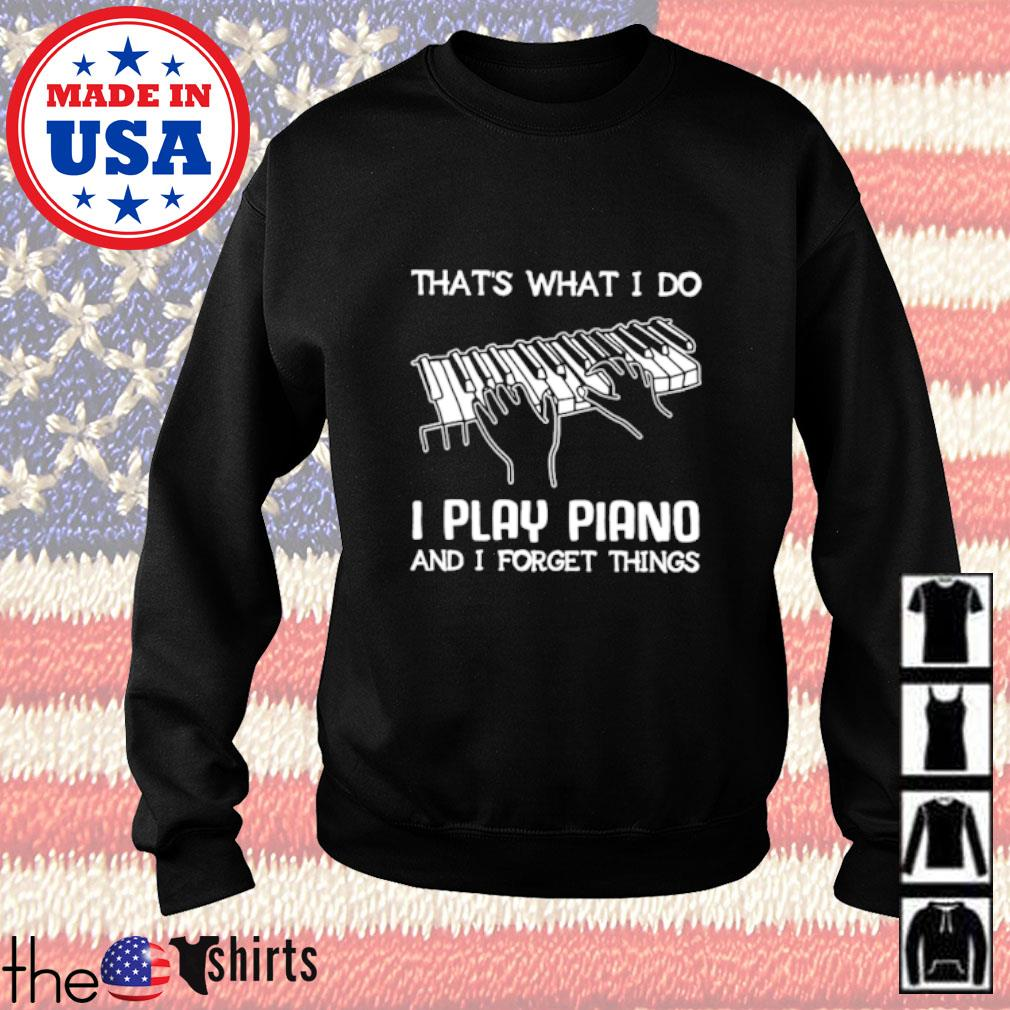 That's what I do I play piano and I forget things Sweater