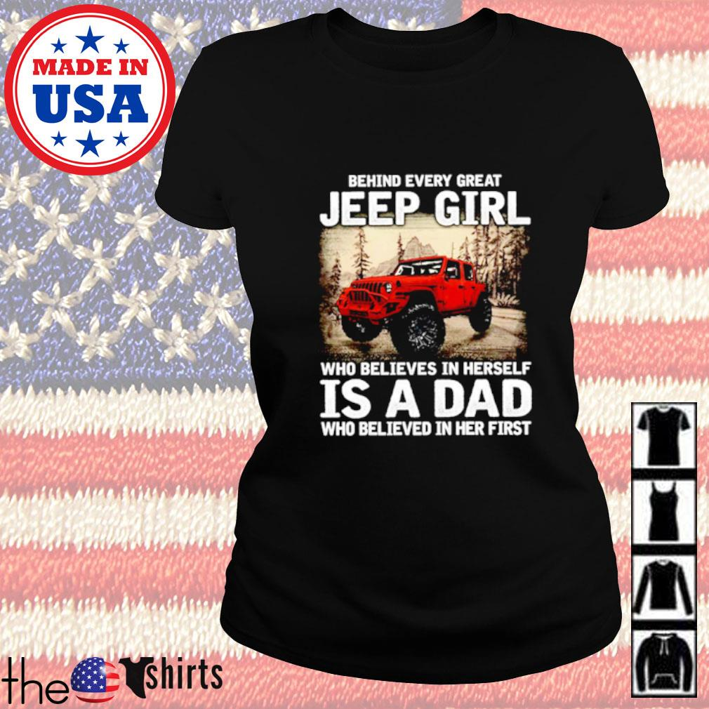 Behind every great jeep girl who believes in herself is a dad who believed in her first Ladies tee