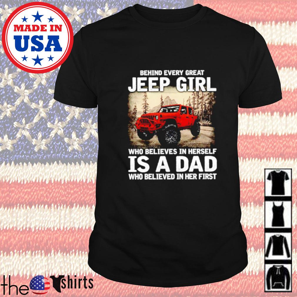 Behind every great jeep girl who believes in herself is a dad who believed in her first shirt