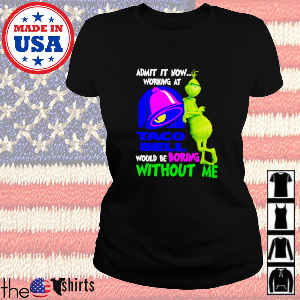 Grinch admit it now working at Taco Bell would be boring without me Ladies tee