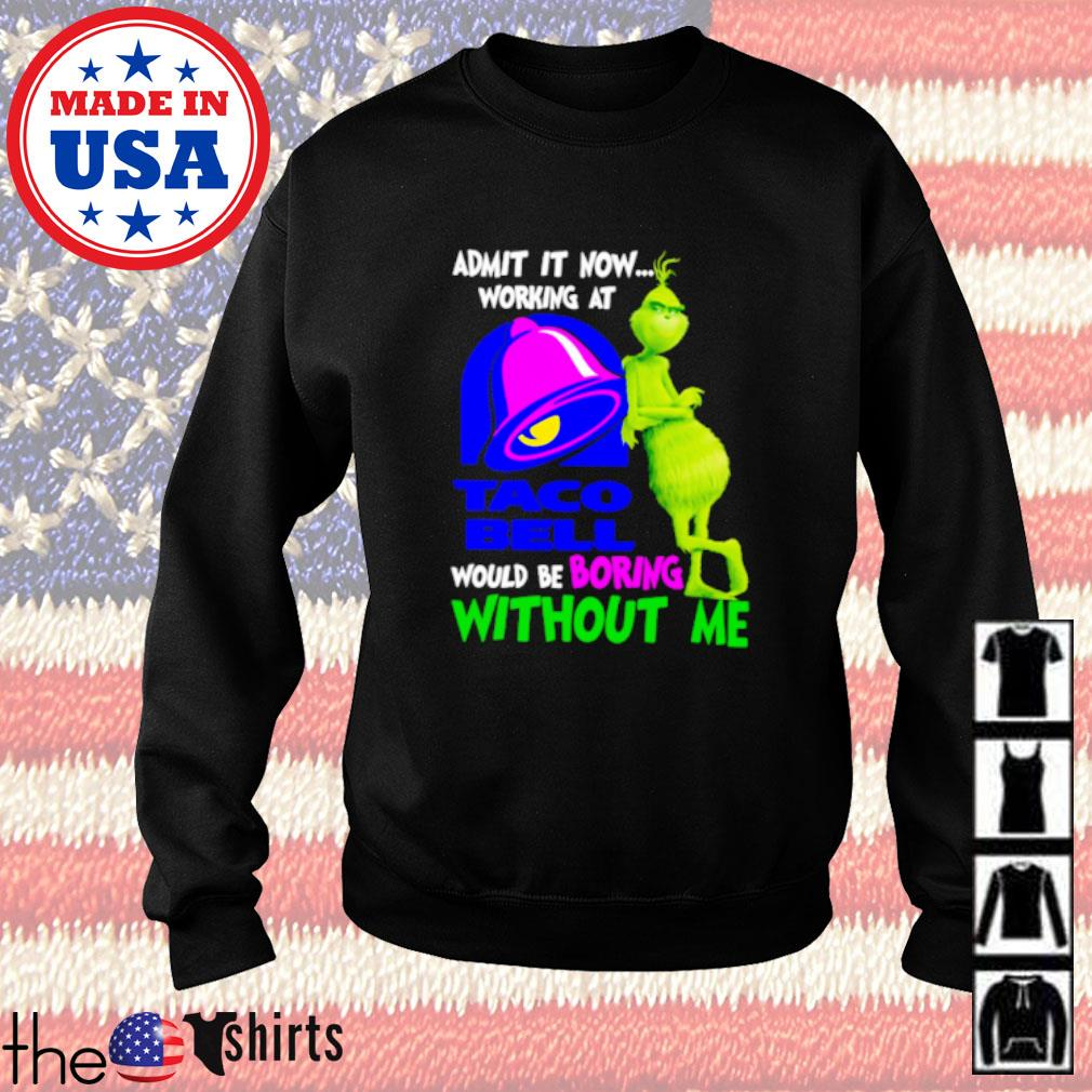 Grinch admit it now working at Taco Bell would be boring without me Sweater