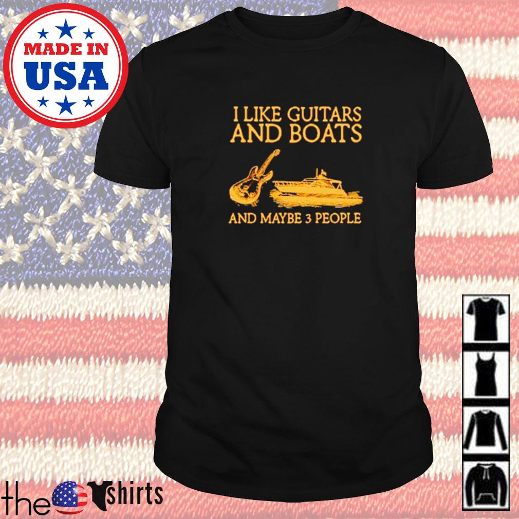 I like guitars and boats and maybe 3 people shirt
