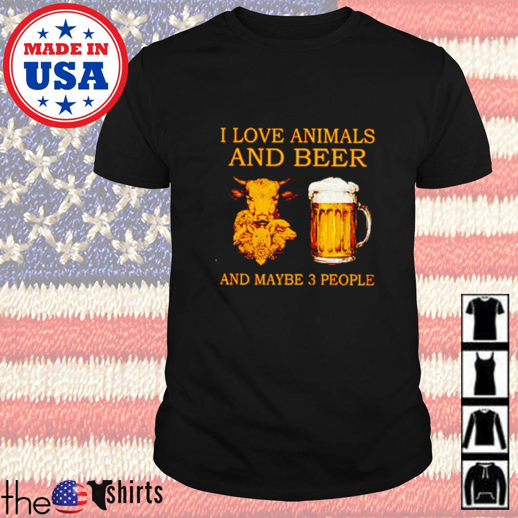 I love animals and beer and maybe 3 people shirt