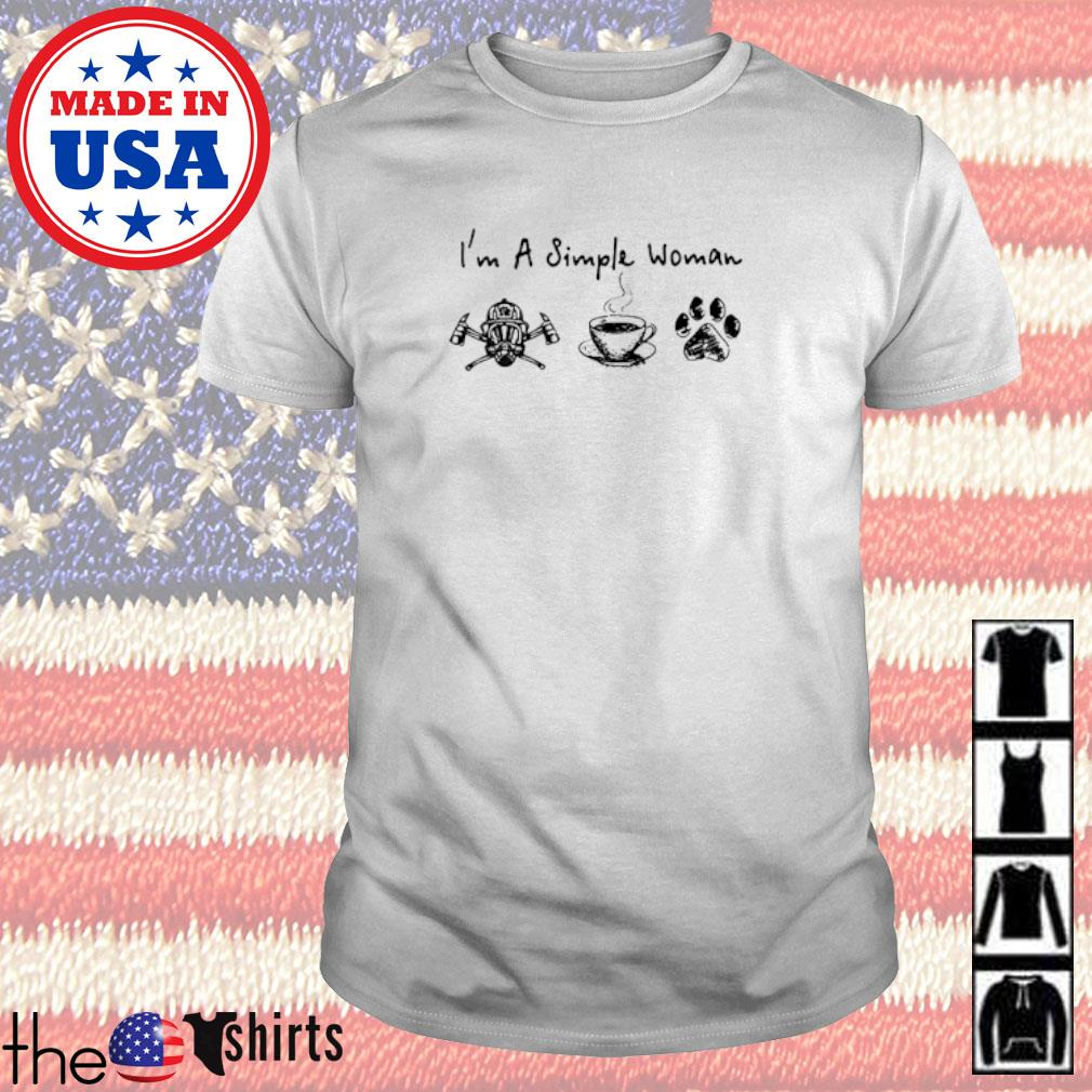 I'm a simple woman I like FireFighter coffee and dog Paw shirt