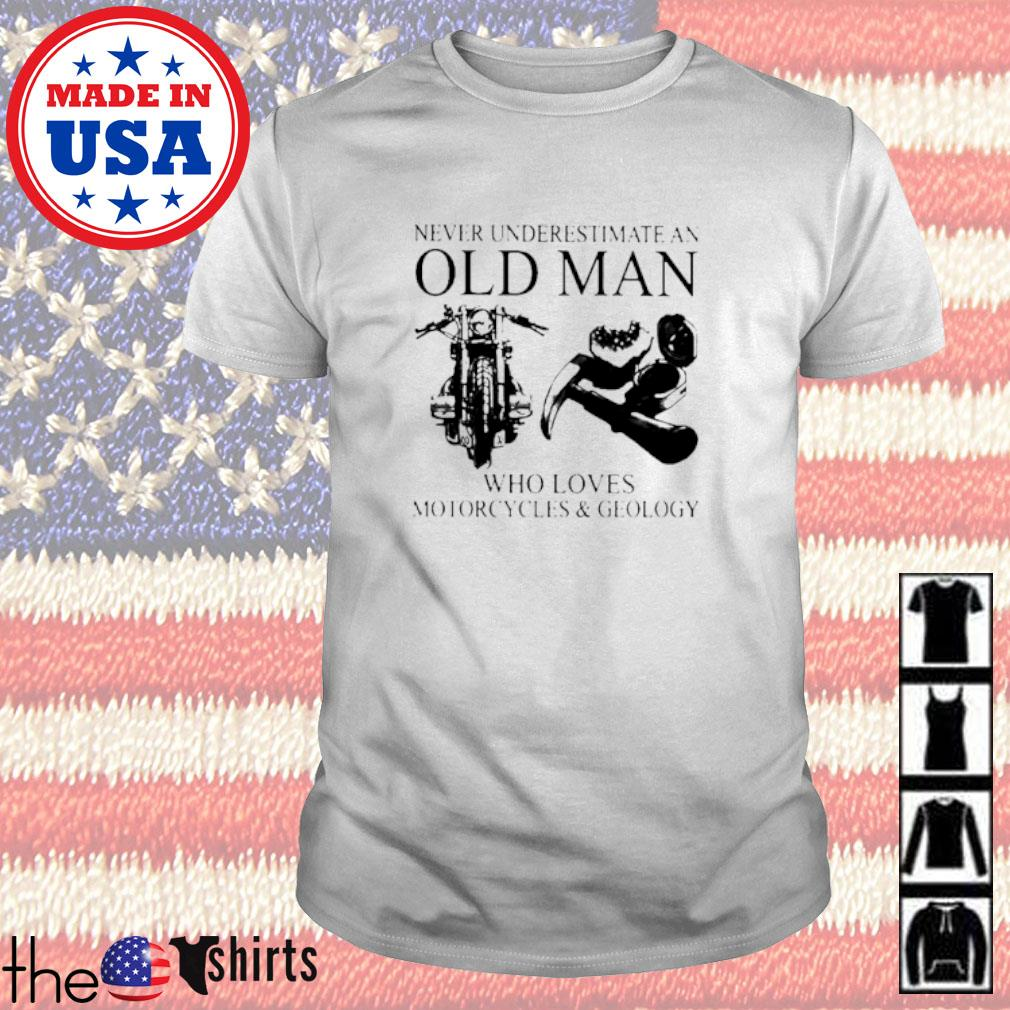 Never underestimate an old man who loves motorcycles and geology shirt