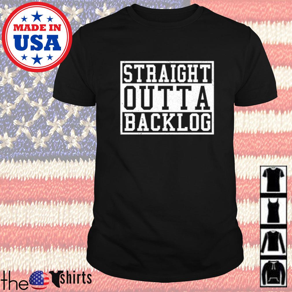 Straight Outta Backlog shirt
