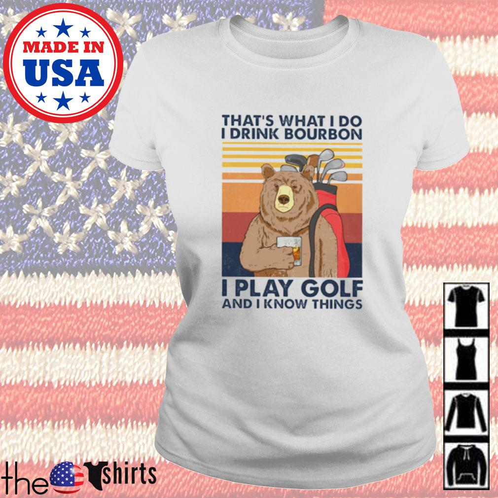 Vintage bear that's what I do I drink bourbon I play golf and I know things Ladies tee