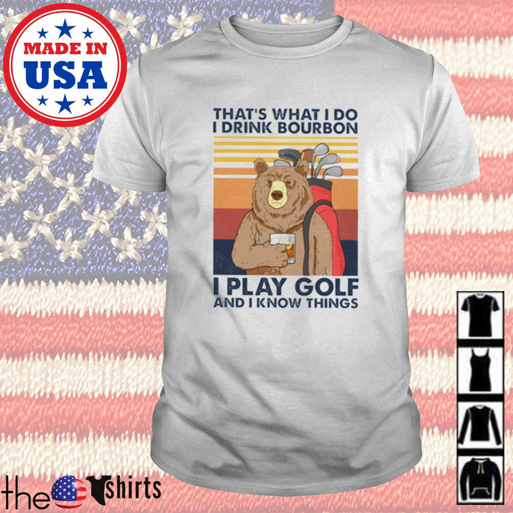 Vintage bear that's what I do I drink bourbon I play golf and I know things shirt