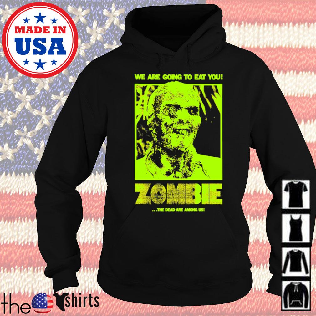 We are going to eat you Zombie the dead are among us Hoodie