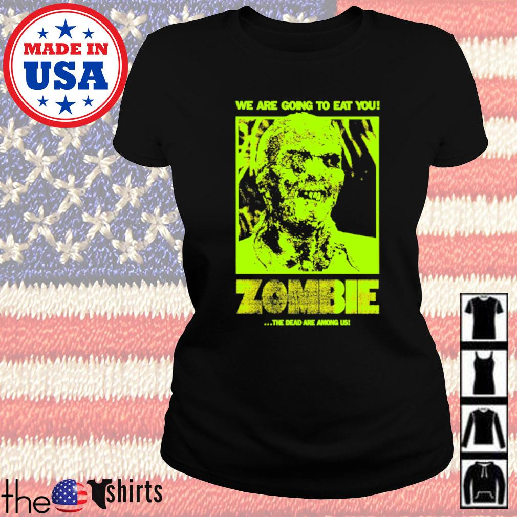We are going to eat you Zombie the dead are among us Ladies tee